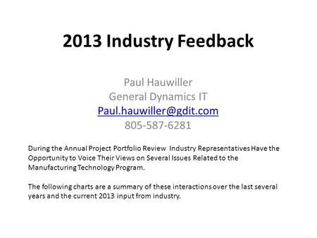 2013 Industry Feedback Paul Hauwiller General Dynamics IT 805-587-6281 During the Annual Project Portfolio Review Industry Representatives.