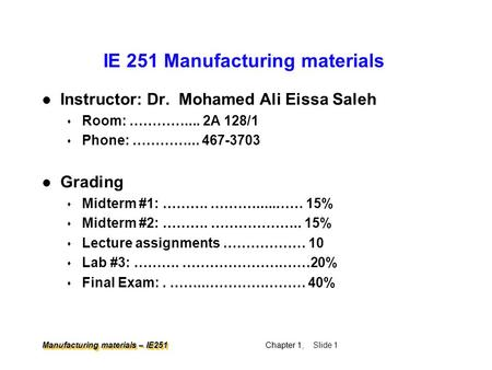 Manufacturing materials – IE251 Chapter 1 Chapter 1, Slide 1 IE 251 Manufacturing materials l Instructor: Dr. Mohamed Ali Eissa Saleh s Room: …………....