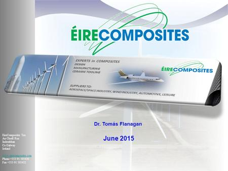 CONFIDENTIAL Dr. Tomás Flanagan June 2015 EireComposites Teo An Choill Rua Indreabhan Co Galway Ireland www.eirecomposites.com Phone +353 91 505430 Fax.