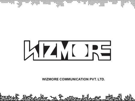 "WIZMORE COMMUNICATION PVT. LTD.. We at Wizmore Communications Pvt. Ltd. create, conceive & execute the ""Marketing & Communication Solutions'' both special."