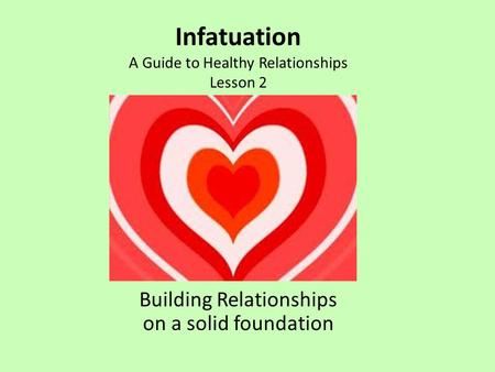 Infatuation A Guide to Healthy Relationships Lesson 2