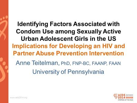 Www.aids2014.org Identifying Factors Associated with Condom Use among Sexually Active Urban Adolescent Girls in the US Implications for Developing an HIV.