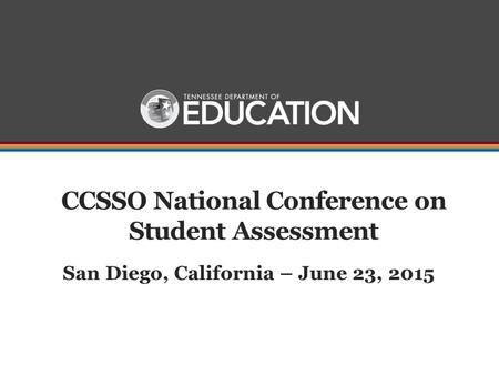 CCSSO National Conference on Student Assessment San Diego, California – June 23, 2015.