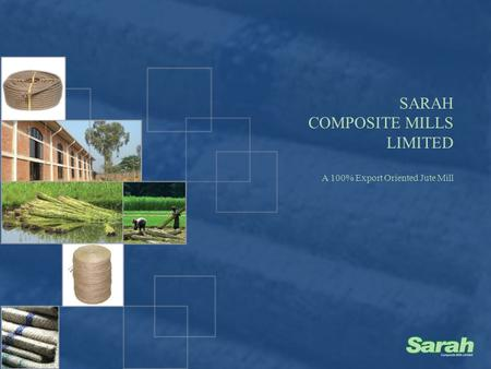 SARAH COMPOSITE MILLS LIMITED A 100% Export Oriented Jute Mill.