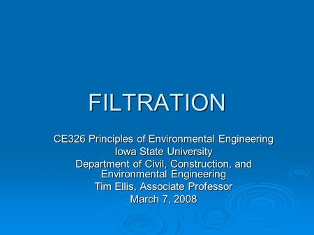FILTRATION CE326 Principles of Environmental Engineering