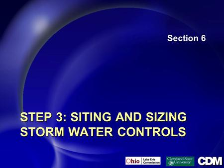 STEP 3: SITING AND SIZING STORM WATER CONTROLS Section 6.