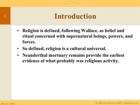 McGraw-Hill © 2004 The McGraw-Hill Companies, Inc. 1 Introduction Religion is defined, following Wallace, as belief and ritual concerned with supernatural.