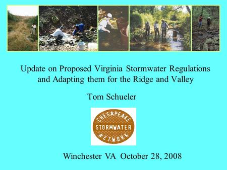 Tom Schueler Update on Proposed Virginia Stormwater Regulations and Adapting them for the Ridge and Valley Winchester VA October 28, 2008.