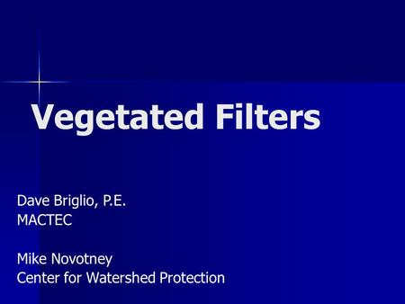 Vegetated Filters Dave Briglio, P.E. MACTEC Mike Novotney Center for Watershed Protection.