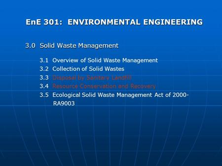 EnE 301: ENVIRONMENTAL ENGINEERING 3.0 Solid Waste Management 3.1 Overview of Solid Waste Management 3.2 Collection of Solid Wastes 3.3 Disposal by Sanitary.
