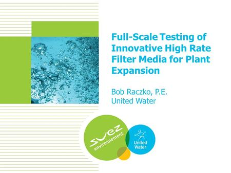 1 Full-Scale Testing of Innovative High Rate Filter Media for Plant Expansion Bob Raczko, P.E. United Water.