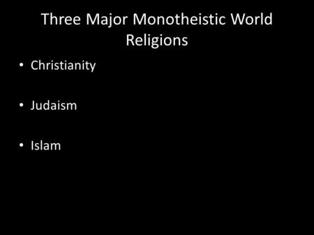 Three Major Monotheistic World Religions Christianity Judaism Islam.