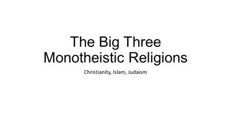 The Big Three Monotheistic Religions
