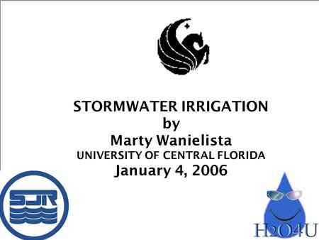 STORMWATER IRRIGATION by Marty Wanielista UNIVERSITY OF CENTRAL FLORIDA January 4, 2006.