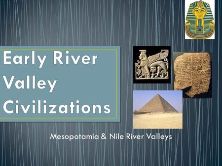 Mesopotamia & Nile River Valleys. If you could live anywhere in the world, where would it be? Why? Agenda Notes/PowerPoint WebQuest (or Bookquest) Exit.