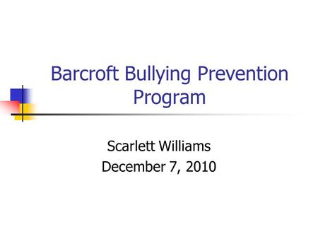 Barcroft Bullying Prevention Program Scarlett Williams December 7, 2010.