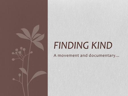 A movement and documentary… FINDING KIND. What is Finding Kind? Finding Kind is a film that focuses on the relationships among young adolescent and teen.