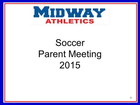 Soccer Parent Meeting 2015 1. Contact Information 7 th & 8 th Grade Coach- Whitney Taylor