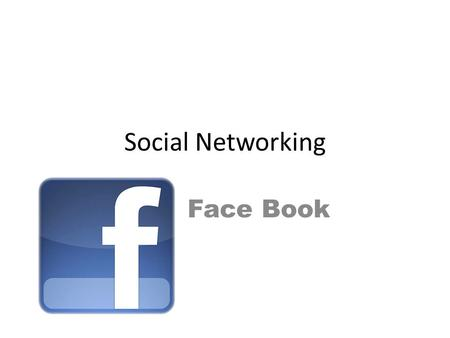 Social Networking Face Book. Why we like face book Talk to your friends Keeping in touch with friends all around the world Making plans to meet your friends.