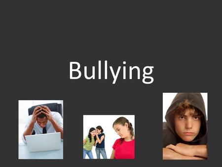 Bullying. deliberately harming or threatening other people who cannot easily defend themselves.