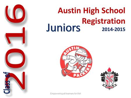 Austin High School Registration 2014-2015 Empowering all learners for life!