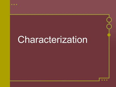 Characterization. Definitions Characterization is the process by which the author reveals the personality of the characters. There are two types of characterization:
