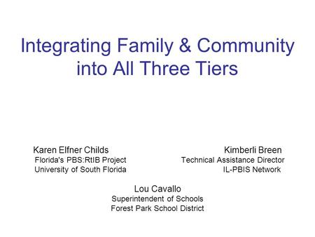 Integrating Family & Community into All Three Tiers Karen Elfner Childs Kimberli Breen Florida's PBS:RtIB Project Technical Assistance Director University.