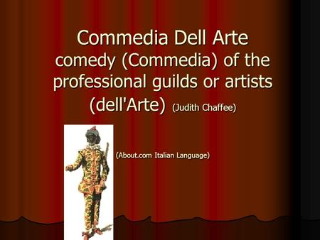 Commedia Dell Arte comedy (Commedia) of the professional guilds or artists (dell'Arte) (Judith Chaffee) (About.com Italian Language)