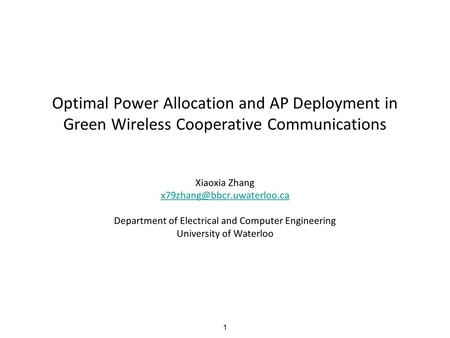 1 Optimal Power Allocation and AP Deployment in Green Wireless Cooperative Communications Xiaoxia Zhang Department of Electrical.