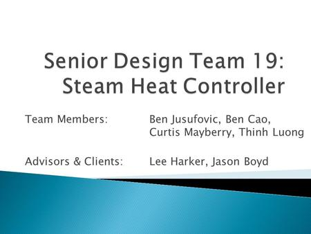 Team Members: Ben Jusufovic, Ben Cao, Curtis Mayberry, Thinh Luong Advisors & Clients: Lee Harker, Jason Boyd.