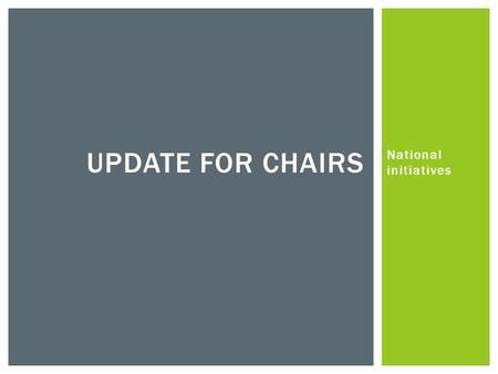 "National initiatives UPDATE FOR CHAIRS.  ""The new theology of the Coalition government is autonomy and choice…Governors are more important in a more."