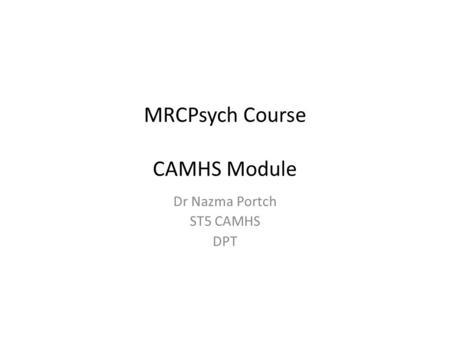 Mrcpsych Phase 11 Camhs Module Dr Femi Akerele St5 Camhs