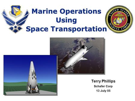 Marine Operations Using Space Transportation Terry Phillips Schafer Corp 13 July 05.