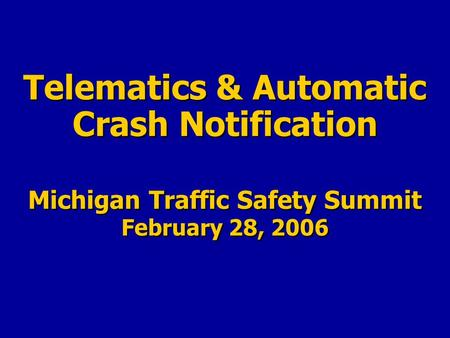 Telematics & Automatic Crash Notification Michigan Traffic Safety Summit February 28, 2006.