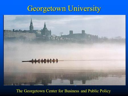 Georgetown University The Georgetown Center for Business and Public Policy.