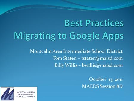 Montcalm Area Intermediate School District Tom Staten – Billy Willis – October 13, 2011 MAEDS Session 8D.