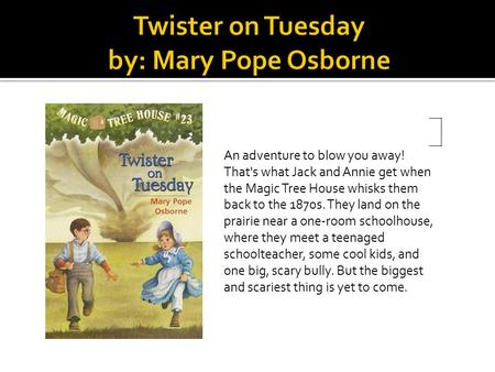 An adventure to blow you away! That's what Jack and Annie get when the Magic Tree House whisks them back to the 1870s. They land on the prairie near a.