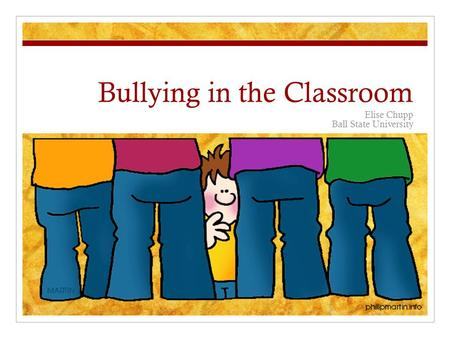 Bullying in the Classroom Elise Chupp Ball State University.