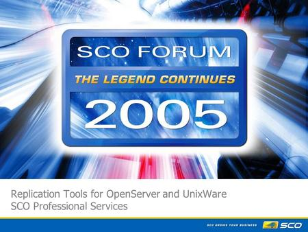 1 Replication Tools for OpenServer and UnixWare SCO Professional Services.