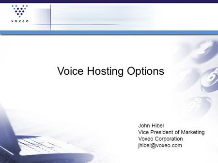 Voice Hosting Options John Hibel Vice President of Marketing Voxeo Corporation