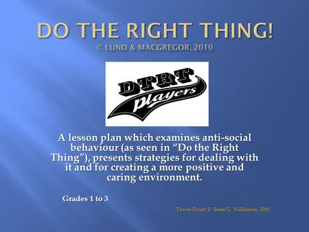 "A lesson plan which examines anti-social behaviour (as seen in ""Do the Right Thing""), presents strategies for dealing with it and for creating a more positive."