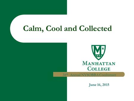 Calm, Cool and Collected 38 th Annual NYSOBBA Conference June 16, 2015.