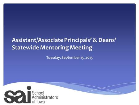 Assistant/Associate Principals' & Deans' Statewide Mentoring Meeting Tuesday, September 15, 2015.
