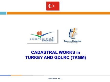 NOVEMBER 2011 CADASTRAL WORKS in TURKEY AND GDLRC (TKGM)