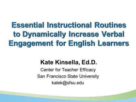 Kate Kinsella, Ed.D. Center for Teacher Efficacy San Francisco State University