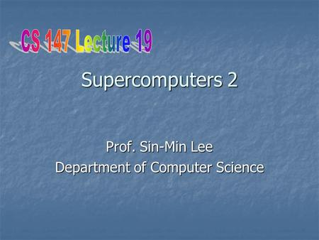 Supercomputers 2 Prof. Sin-Min Lee Department of Computer Science.