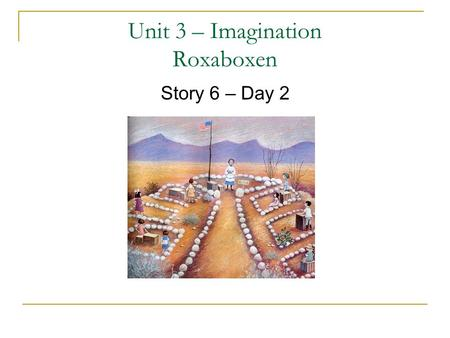 "Unit 3 – Imagination Roxaboxen Story 6 – Day 2. What We Will Review How the suffix ""ed"" changes a verb Superlatives – ""est"" Long vowel sound spelling."