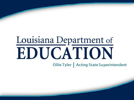 Ollie Tyler Acting State Superintendent. Introduction to Value-Added Assessment and its Use in Louisiana Danielle Rowland, M.Ed. Louisiana Department.