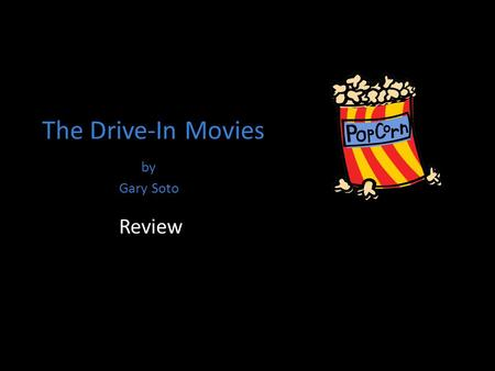 The Drive-In Movies by Gary Soto Review. 1.What is first-person point of view? The narrator is a character in the story.