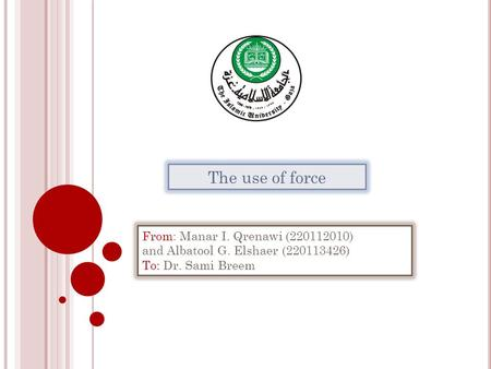 From: Manar I. Qrenawi (220112010) and Albatool G. Elshaer (220113426) To: Dr. Sami Breem The use of force.
